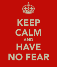 Don't Be Afraid to Take the Next Step 559de-keep-calm-and-have-no-fear-4