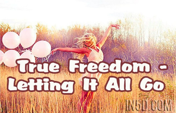 True Freedom – Letting It All Go