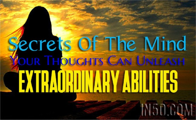 Secrets Of The Mind – Your Thoughts Can Unleash Extraordinary Abilities