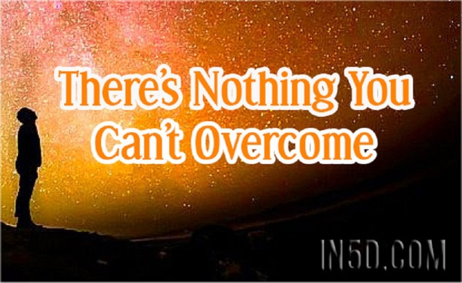 There's Nothing You Can't Overcome