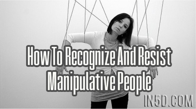 How To Recognize And Resist Manipulative People