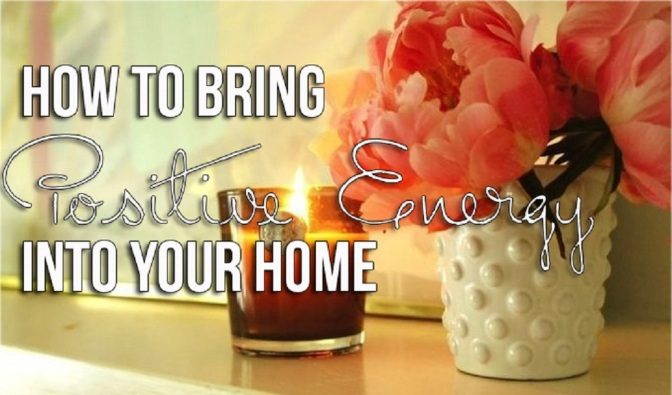 How To Bring Positive Energy Into Your Home