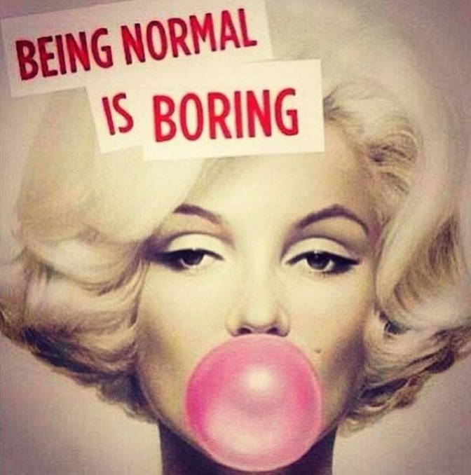 WHY BE NORMAL? The Radical Revolution of Being Yourself