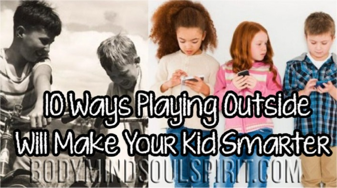 10 Ways Playing Outside Will Make Your Kid Smarter