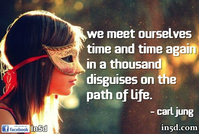 We meet ourselves time and time again in a thousand disguises on the path of life.